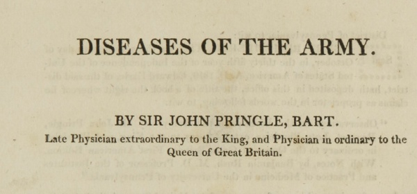 Diseases of the Army. By Sir John Pringle, Bart. Late Physician extraordinary to the King, and Physician in ordinary to the Queen of Great Britain.
