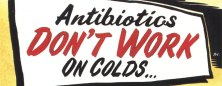 Antibiotics don't work on colds.