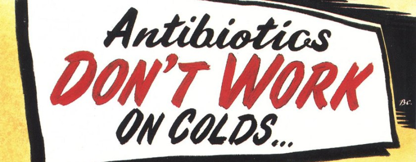Antibiotics don't work on colds.