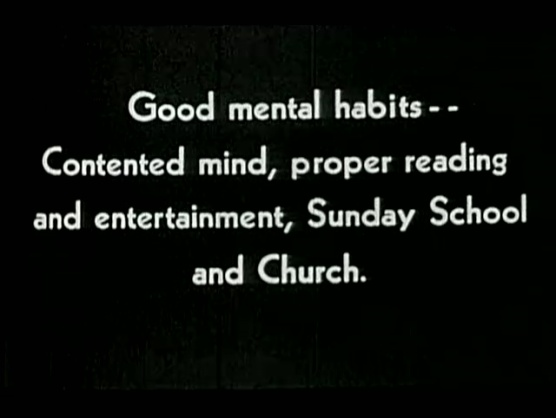 Good mental habits - - Contented mind, proper reading and entertainment, Sunday School and Church.
