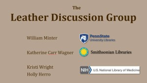 The Leather Discussion Group: PennState University Libraries, Smithsonian Libraries and the U.S. National Library of Medicine, NIH.
